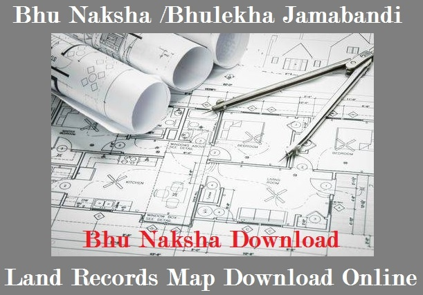 Bhu Naksha, Bhulekha, Jamabandi, Land Records, Land Map Download Online